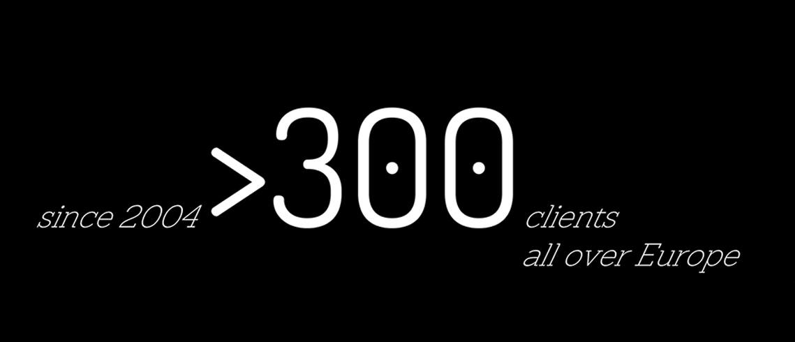 Since 2004 we have been working for more than 300 clients from all over Europe